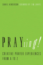 PRAYzing! : Creative Prayer Experiences from A to Z - Daniel Henderson