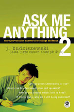 Ask Me Anything 2 : More Provocative Answers for College Students - J. Budziszewski