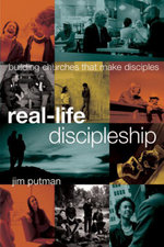 Real-Life Discipleship : Building Churches That Make Disciples - Jim Putman