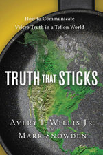 Truth That Sticks : How to Communicate Velcro Truth in a Teflon World - Avery Willis
