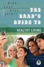 The Grad's Guide to Healthy Living : Mind, Body, Soul, Spirit - Navigators