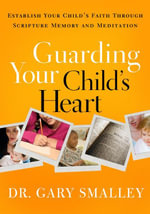 Guarding Your Child's Heart : Establish Your Child's Faith Through Scripture Memory and Meditation - Gary Smalley