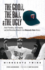 The Good, the Bad, & the Ugly : Minnesota Twins: Heart-Pounding, Jaw-Dropping, and Gut-Wrenching Moments from Minnesota Twins History - Steve Aschburner