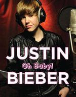 Justin Bieber : Oh Baby! - Triumph Books