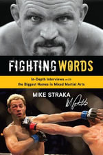 Fighting Words : In-Depth Interviews with the Biggest Names in Mixed Martial Arts - Mike Straka