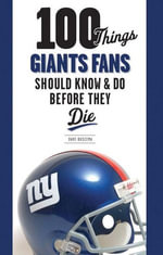 100 Things Giants Fans Should Know & Do Before They Die - Dave Buscema