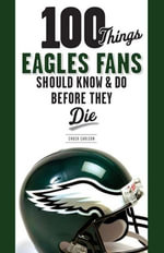 100 Things Eagles Fans Should Know & Do Before They Die - Chuck Carlson