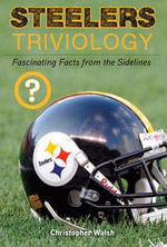 Steelers Triviology : Fascinating Facts from the Sidelines - Christopher Walsh
