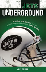 Jets Underground : Wahoo, Joe Willie, and the Swingin' Swaggerin' World of Gang Green - Jeff Freier