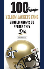 100 Things Yellow Jackets Fans Should Know & Do Before They Die - Adam Van Brimmer