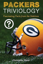 Packers Triviology : Fascinating Facts from the Sidelines - Christopher Walsh