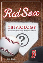Red Sox Triviology : Fascinating Facts from the Bleacher Seats - Neil Shalin