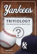 Yankees Triviology : Fascinating Facts from the Bleacher Seats - Neil Shalin