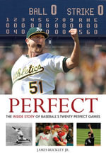 Perfect : The Inside Story of Baseball's Twenty Perfect Games - James Buckley
