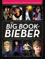 The Big Book of Bieber : All-In-One, Most-Definitive Collection of Everything Bieber - Katy Sprinkel