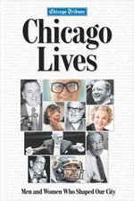 Chicago Lives : Men and Women Who Shaped Our City