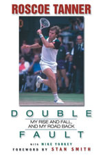 Double Fault : My Rise and Fall, and My Road Back - Rosco Tanner