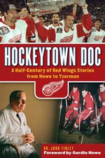 Hockeytown Doc : A Half-Century of Red Wings Stories from Howe to Yzerman - John Finley