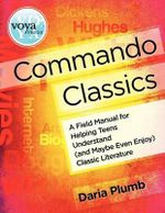 Commando Classics a Field Manual for Helping Teens Understand (and Maybe Even Enjoy) Classic Literature : A Voya Guide to Apocalyptic, Post-Apocalyptic, and... - Daria Plumb