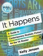 It Happens : A Guide to Contemporary Realistic Fiction for the YA Reader - Kelly Jensen