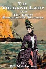 The Volcano Lady : Vol. 3 - The Great Earthquake Machine - T E MacArthur