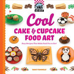 Cool Cake & Cupcake Food Art : Easy Recipes That Make Food Fun to Eat! - Nancy Tuminelly