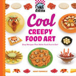 Cool Creepy Food Art : Easy Recipes That Make Food Fun to Eat! - Nancy Tuminelly
