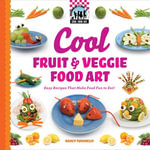 Cool Fruit & Veggie Food Art : Easy Recipes That Make Food Fun to Eat! - Nancy Tuminelly