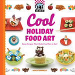 Cool Holiday Food Art : Easy Recipes That Make Food Fun to Eat! - Nancy Tuminelly