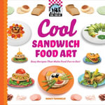 Cool Sandwich Food Art : Easy Recipes That Make Food Fun to Eat! - Nancy Tuminelly