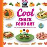 Cool Snack Food Art : Easy Recipes That Make Food Fun to Eat! - Nancy Tuminelly