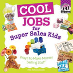 Cool Jobs for Super Sales Kids : Ways to Make Money Selling Stuff - Pam Scheunemann