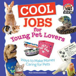 Cool Jobs for Young Pet Lovers : Ways to Make Money Caring for Pets - Pam Scheunemann