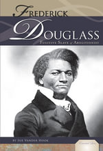 Frederick Douglass : Fugitive Slave and Abolitionist - Sue Vander Hook