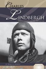 Charles Lindbergh : Groundbreaking Aviator - Rebecca Rowell