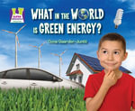 What in the World Is Green Energy? eBook - Oona Gaarder-Juntti