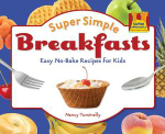 Super Simple Breakfasts : Easy No-Bake Recipes for Kids - Nancy Tuminelly
