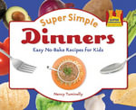 Super Simple Dinners : Easy No-Bake Recipes for Kids - Nancy Tuminelly