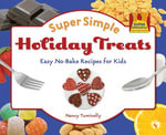 Super Simple Holiday Treats : Easy No-Bake Recipes for Kids - Nancy Tuminelly