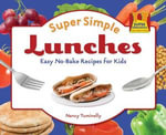 Super Simple Lunches : Easy No-Bake Recipes for Kids - Nancy Tuminelly