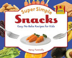 Super Simple Snacks : Easy No-Bake Recipes for Kids - Nancy Tuminelly