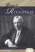 John D. Rockefeller : Entrepreneur & Philanthropist - Susan E. Hamen