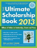 The Ultimate Scholarship Book 2013 : Billions of Dollars in Scholarships, Grants and Prizes - , Gen Tanabe