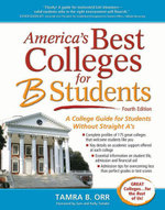 America's Best Colleges for B Students : A College Guide for Students Without Straight A's - Tamra B. Orr