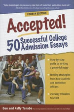 Accepted! 50 Successful College Admission Essays - , Gen Tanabe