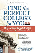 Find the Perfect College for You : 82 Exceptional Schools that Fit Your Personality and Learning Style - C. Claire Law