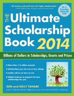 Ultimate Scholarship Book 2014 : Billions of Dollars in Scholarships, Grants and Prizes - Gen Tanabe