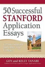 50 Successful Stanford Application Essays : Get into Stanford & Other Top Colleges - Gen Tanabe