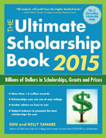 The Ultimate Scholarship Book 2015 : Billions of Dollars in Scholarships, Grants and Prizes - Gen Tanabe