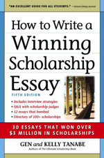 How to Write a Winning Scholarship Essay : 30 Essays That Won Over $3 Million in Scholarships - Gen Tanabe